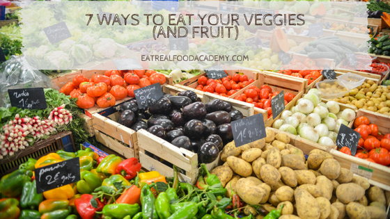 7 ways to eat your veggies (and fruit)