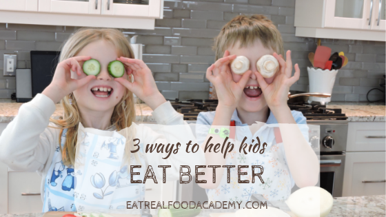 3 ways to help kids eat better