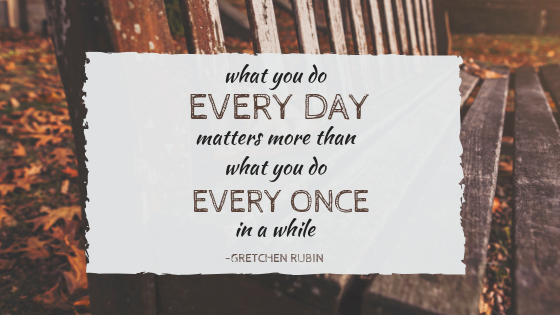what you do everyday matters more